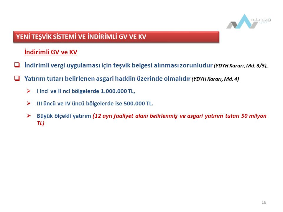 16 İndirimli GV ve KV  İndirimli vergi uygulaması için teşvik belgesi alınması zorunludur (YDYH Kararı, Md.