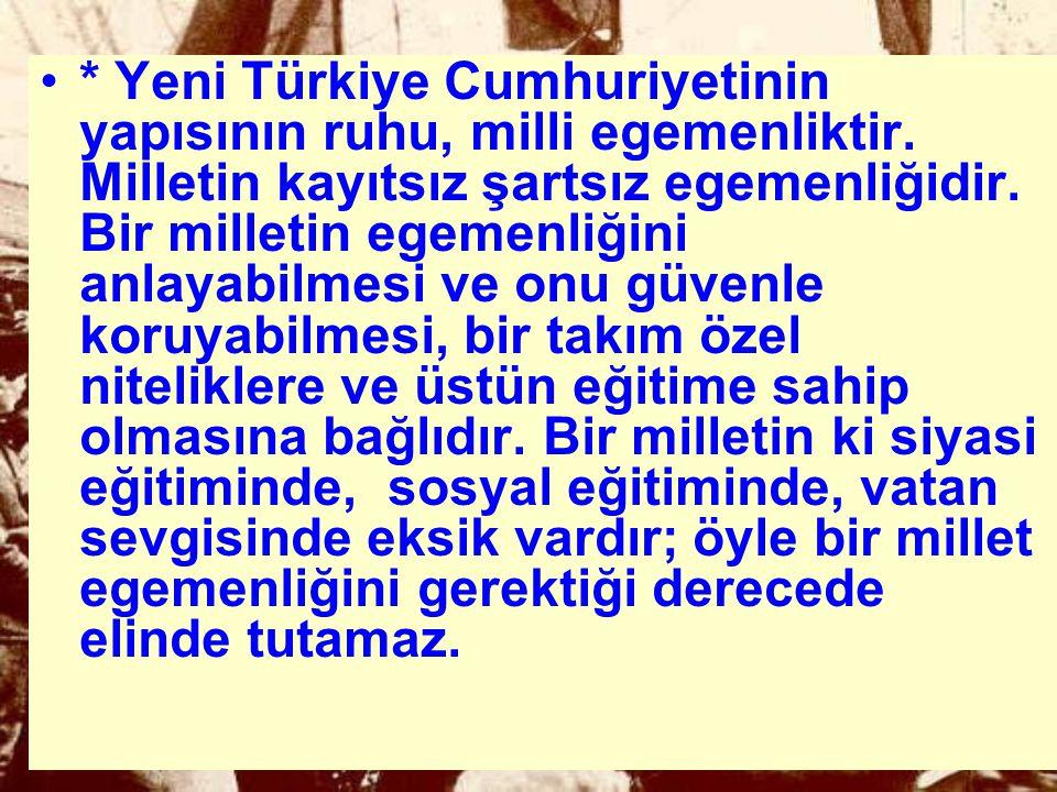 * Yeni Türkiye Cumhuriyetinin yapısının ruhu, milli egemenliktir.