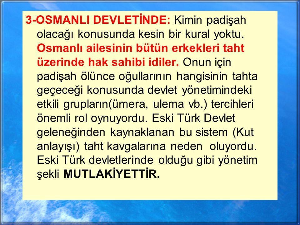 Fatih ve I.Ahmet dönemlerinde veraset sistemi ile ilgili önemli değişiklikler yapılmıştır.