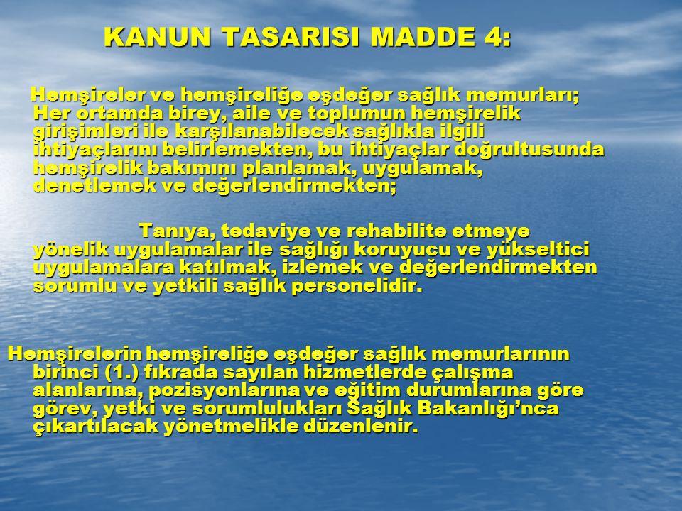 KANUN TASARISI MADDE 4: Hemşireler ve hemşireliğe eşdeğer sağlık memurları; Her ortamda birey, aile ve toplumun hemşirelik girişimleri ile karşılanabi