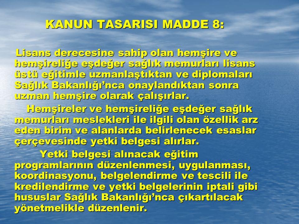 KANUN TASARISI MADDE 8: Lisans derecesine sahip olan hemşire ve hemşireliğe eşdeğer sağlık memurları lisans üstü eğitimle uzmanlaştıktan ve diplomalar