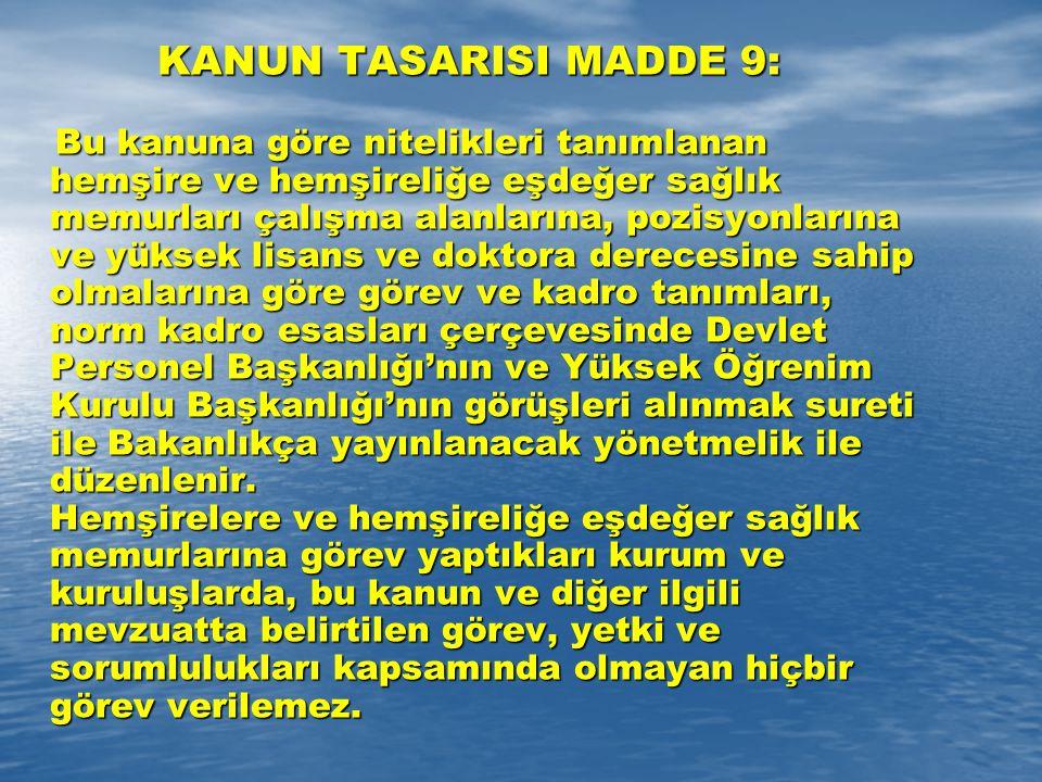 KANUN TASARISI MADDE 9: Bu kanuna göre nitelikleri tanımlanan hemşire ve hemşireliğe eşdeğer sağlık memurları çalışma alanlarına, pozisyonlarına ve yü