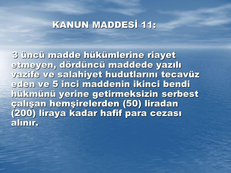 KANUN MADDESİ 11: 3 üncü madde hükümlerine riayet etmeyen, dördüncü maddede yazılı vazife ve salahiyet hudutlarını tecavüz eden ve 5 inci maddenin iki