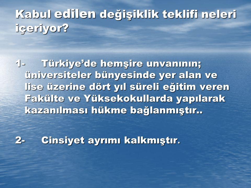 1- Türkiye'de hemşire unvanının; üniversiteler bünyesinde yer alan ve lise üzerine dört yıl süreli eğitim veren Fakülte ve Yüksekokullarda yapılarak k