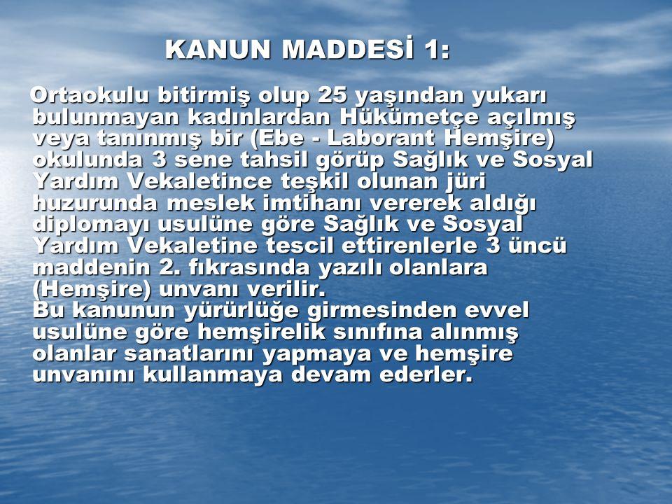 KANUN MADDESİ 1: KANUN MADDESİ 1: Ortaokulu bitirmiş olup 25 yaşından yukarı bulunmayan kadınlardan Hükümetçe açılmış veya tanınmış bir (Ebe - Laboran