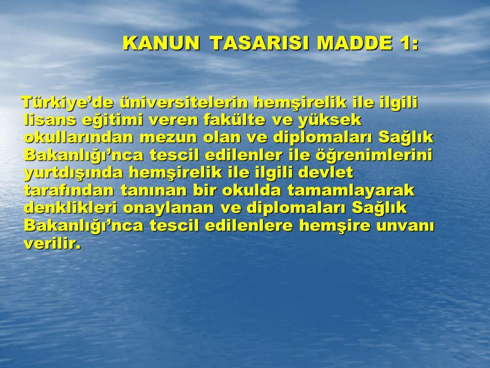 KANUN TASARISI MADDE 1: Türkiye'de üniversitelerin hemşirelik ile ilgili lisans eğitimi veren fakülte ve yüksek okullarından mezun olan ve diplomaları