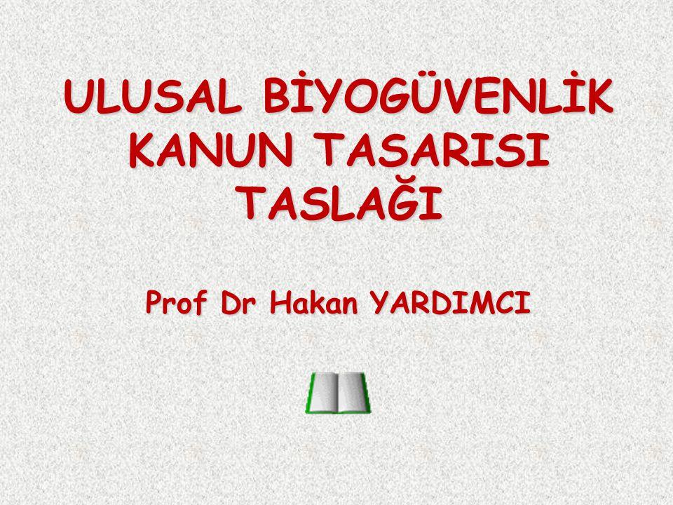 ULUSAL BİYOGÜVENLİK KANUN TASARISI TASLAĞI Prof Dr Hakan YARDIMCI