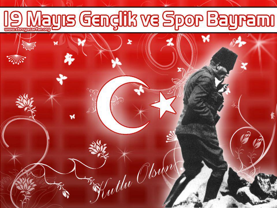19 MAYIS ATATÜRK'Ü ANMA GENÇLİK VE SPOR BAYRAMI ATATÜRK'Ü ANMA GÜNÜDÜR ; Kurtuluş Savaşımızın başlangıç günü olarak kabul edilen bu günü, ilerleyen dönemlerde ulu önder Atatürk doğum günü olarak da işaret etmiştir.