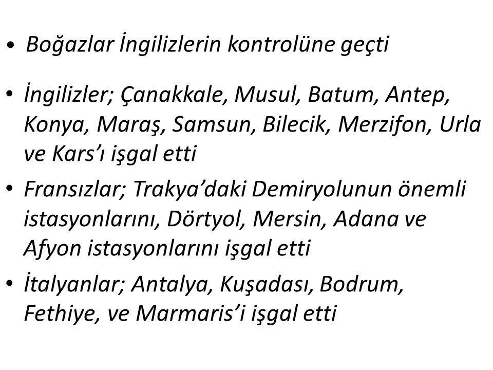 Boğazlar İngilizlerin kontrolüne geçti İngilizler; Çanakkale, Musul, Batum, Antep, Konya, Maraş, Samsun, Bilecik, Merzifon, Urla ve Kars'ı işgal etti