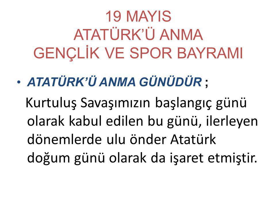 GENÇLİK VE SPOR BAYRAMIDIR; Atatürk Milli Mücadeleyi başlatmak üzere Samsun'da Anadolu topraklarına ayak bastığı 19 Mayıs 1919 tarihinin önemi nedeniyle bu tarihi Türk gençliğine armağan etti