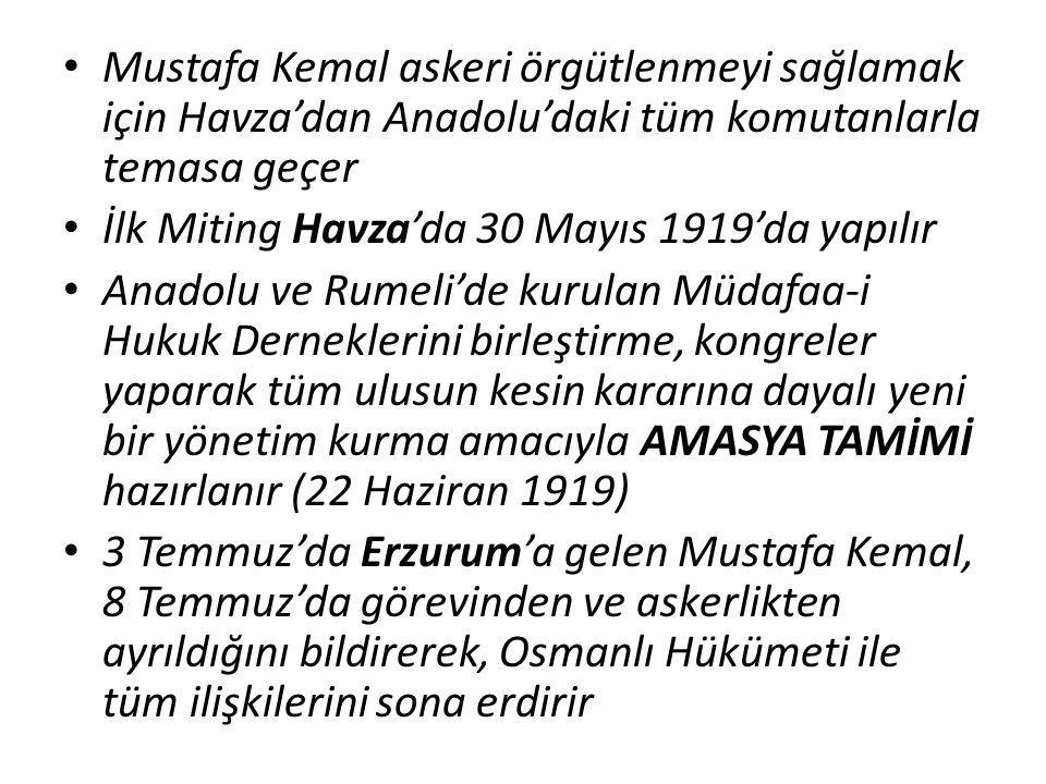 Mustafa Kemal askeri örgütlenmeyi sağlamak için Havza'dan Anadolu'daki tüm komutanlarla temasa geçer İlk Miting Havza'da 30 Mayıs 1919'da yapılır Anad