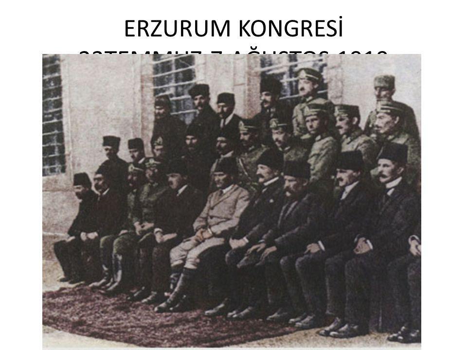 ERZURUM KONGRESİ 23TEMMUZ-7 AĞUSTOS 1919
