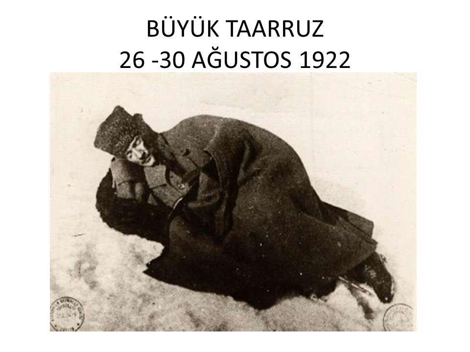 BÜYÜK TAARRUZ 26 -30 AĞUSTOS 1922