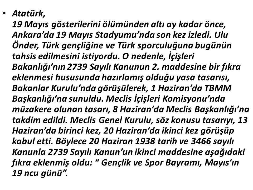 Atatürk, 19 Mayıs gösterilerini ölümünden altı ay kadar önce, Ankara'da 19 Mayıs Stadyumu'nda son kez izledi. Ulu Önder, Türk gençliğine ve Türk sporc