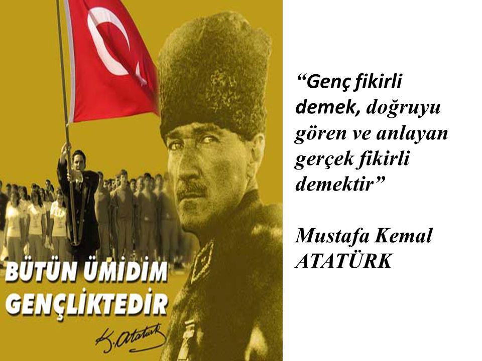 """"""" Genç fikirli demek, doğruyu gören ve anlayan gerçek fikirli demektir"""" Mustafa Kemal ATATÜRK"""