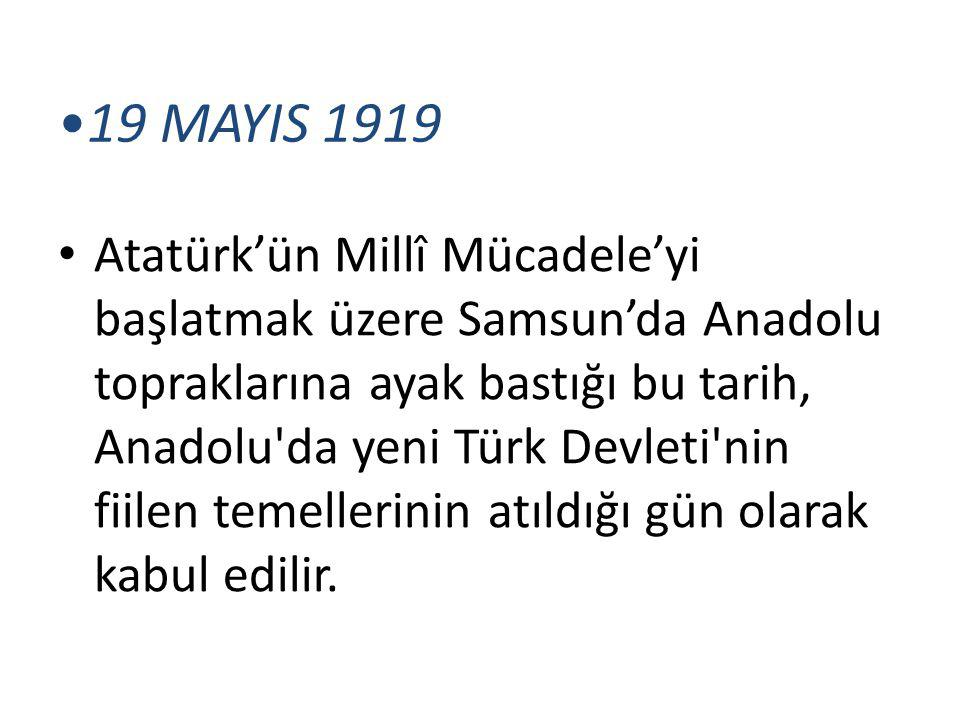 19 MAYIS 1919 Atatürk'ün Millî Mücadele'yi başlatmak üzere Samsun'da Anadolu topraklarına ayak bastığı bu tarih, Anadolu'da yeni Türk Devleti'nin fiil