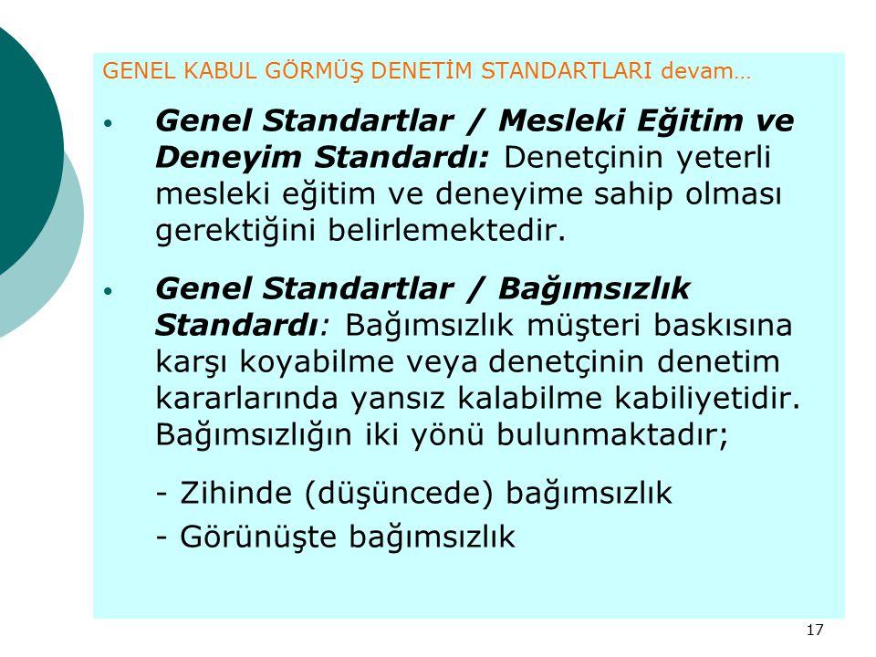 17 GENEL KABUL GÖRMÜŞ DENETİM STANDARTLARI devam… Genel Standartlar / Mesleki Eğitim ve Deneyim Standardı: Denetçinin yeterli mesleki eğitim ve deneyi