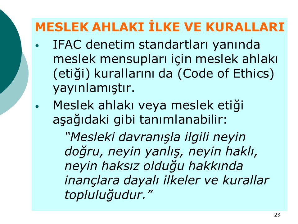 23 MESLEK AHLAKI İLKE VE KURALLARI IFAC denetim standartları yanında meslek mensupları için meslek ahlakı (etiği) kurallarını da (Code of Ethics) yayı