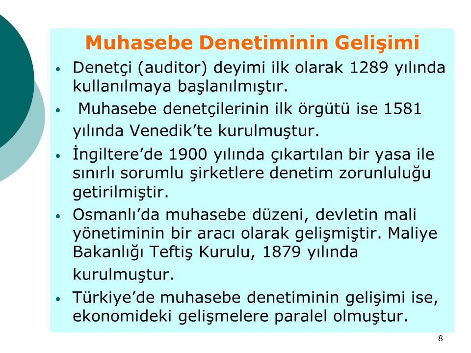 8 Muhasebe Denetiminin Gelişimi Denetçi (auditor) deyimi ilk olarak 1289 yılında kullanılmaya başlanılmıştır. Muhasebe denetçilerinin ilk örgütü ise 1