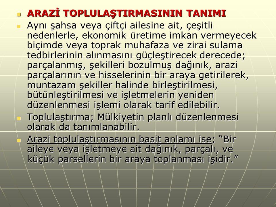 GİRİŞ GİRİŞ Bugün Türkiye de Arazi Toplulaştırma Projeleri; Türk Medeni Kanunu (TMK) , Toprak-su teşkilatı ve vazifeleri Bugün Türkiye de Arazi Toplulaştırma Projeleri; Türk Medeni Kanunu (TMK) , Toprak-su teşkilatı ve vazifeleri hakkındaki kanuna göre çıkarılan Arazi Toplulaştırma Tüzüğü (ATT) , 3083 sayılı Sulama Alanlarında Arazi hakkındaki kanuna göre çıkarılan Arazi Toplulaştırma Tüzüğü (ATT) , 3083 sayılı Sulama Alanlarında Arazi Düzenlemesine Dair Tarım Reformu ve bu kanuna ilişkin Uygulama Yönetmeliği ile Teknik Talimat a dayalı Düzenlemesine Dair Tarım Reformu ve bu kanuna ilişkin Uygulama Yönetmeliği ile Teknik Talimat a dayalı olarak yürütülmektedir.