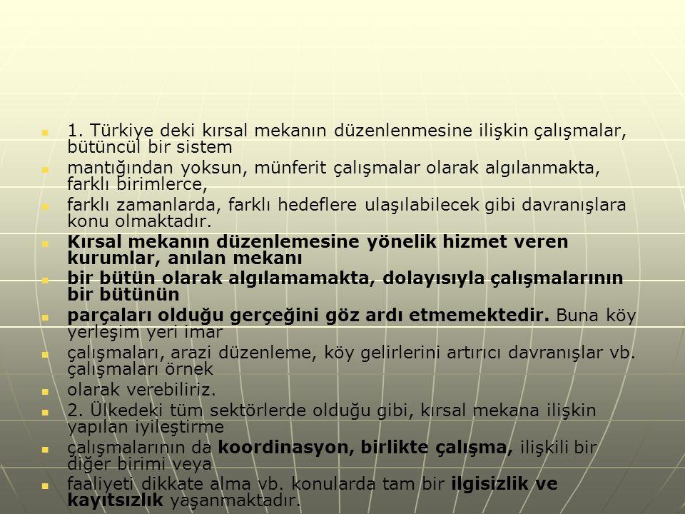 1. Türkiye deki kırsal mekanın düzenlenmesine ilişkin çalışmalar, bütüncül bir sistem mantığından yoksun, münferit çalışmalar olarak algılanmakta, far