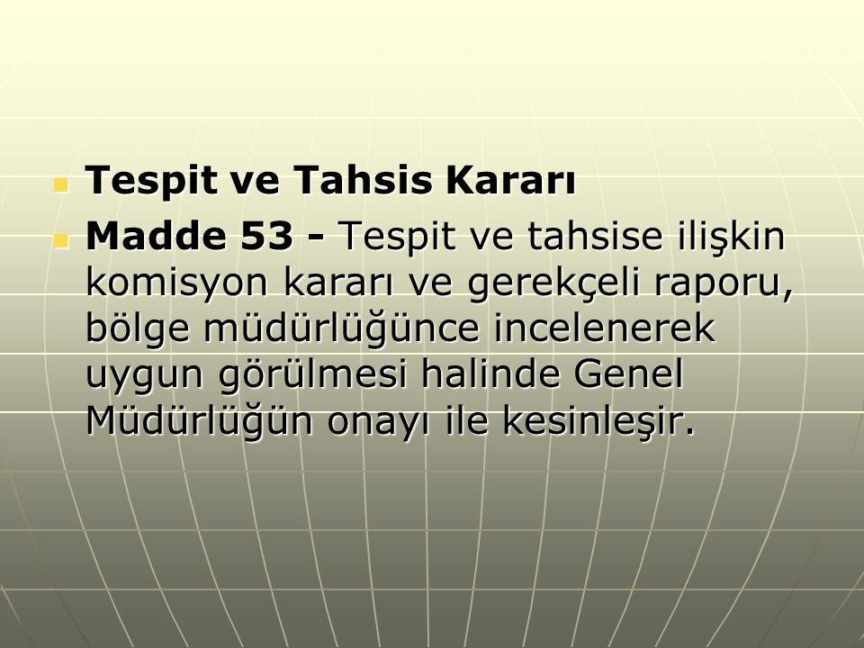 Tespit ve Tahsis Kararı Tespit ve Tahsis Kararı Madde 53 - Tespit ve tahsise ilişkin komisyon kararı ve gerekçeli raporu, bölge müdürlüğünce incelenerek uygun görülmesi halinde Genel Müdürlüğün onayı ile kesinleşir.