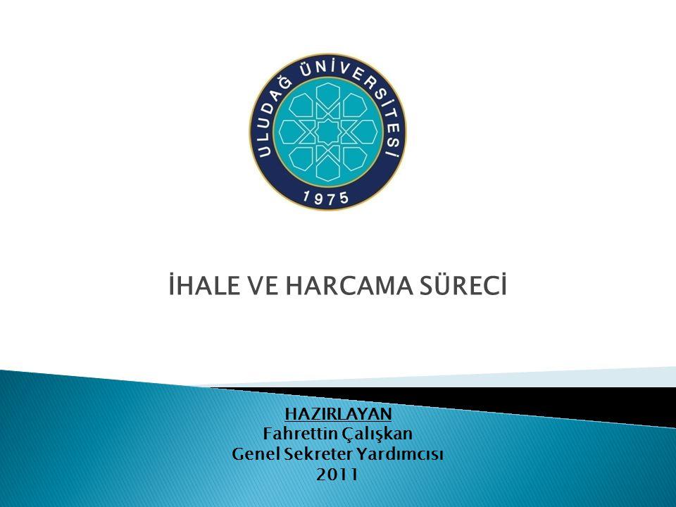 İHALE VE HARCAMA SÜRECİ HAZIRLAYAN Fahrettin Çalışkan Genel Sekreter Yardımcısı 2011