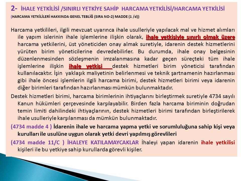 2- İHALE YETKİLİSİ /SINIRLI YETKİYE SAHİP HARCAMA YETKİLİSİ/HARCAMA YETKİLİSİ (HARCAMA YETKİLİLERİ HAKKINDA GENEL TEBLİĞ (SIRA NO-2) MADDE (1 /d)) iha