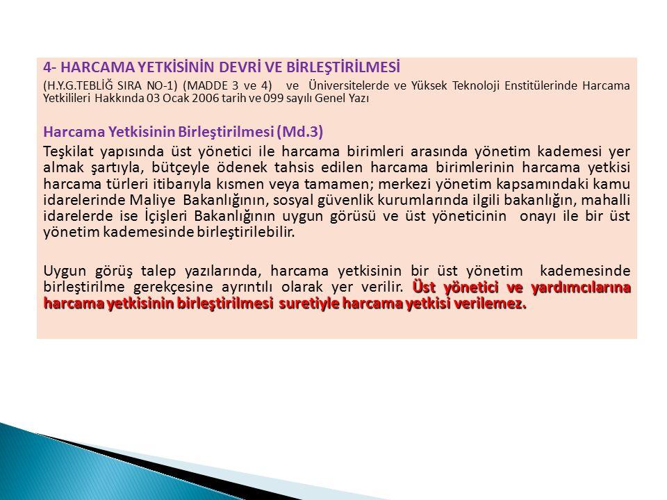 4- HARCAMA YETKİSİNİN DEVRİ VE BİRLEŞTİRİLMESİ (H.Y.G.TEBLİĞ SIRA NO-1) (MADDE 3 ve 4) ve Üniversitelerde ve Yüksek Teknoloji Enstitülerinde Harcama Y