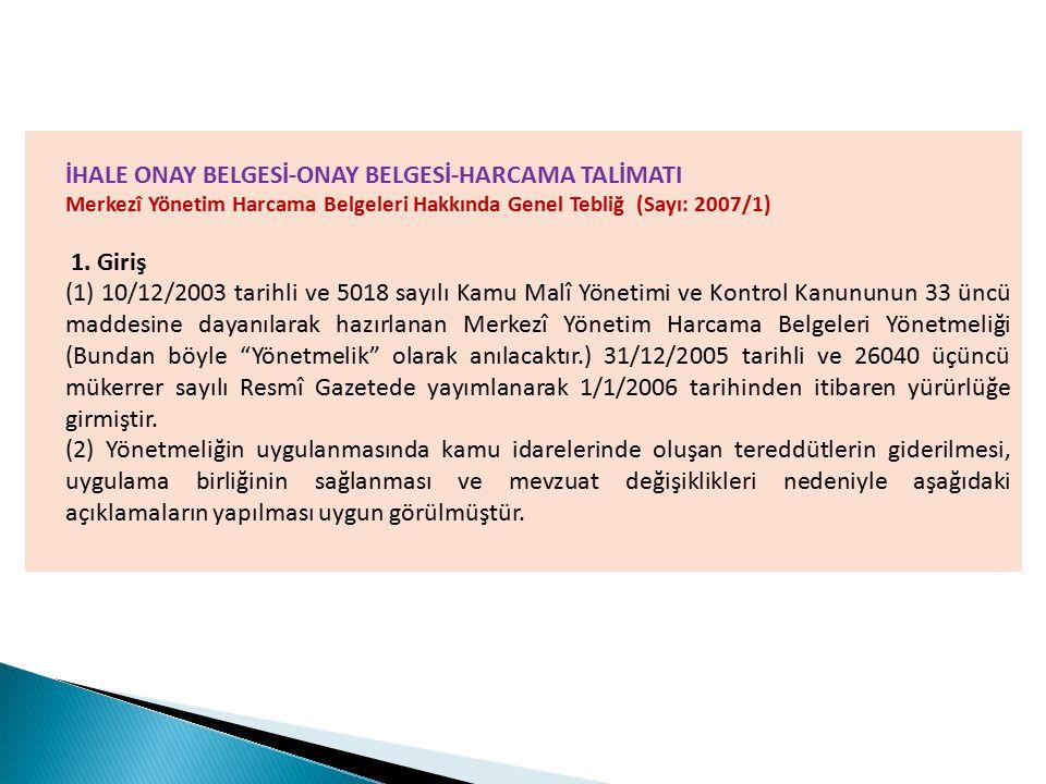 İHALE ONAY BELGESİ-ONAY BELGESİ-HARCAMA TALİMATI Merkezî Yönetim Harcama Belgeleri Hakkında Genel Tebliğ (Sayı: 2007/1) 1. Giriş (1) 10/12/2003 tarihl
