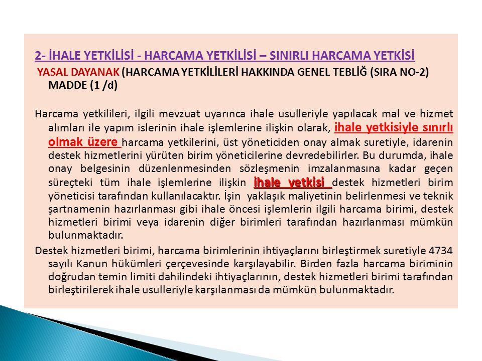 2- İHALE YETKİLİSİ - HARCAMA YETKİLİSİ – SINIRLI HARCAMA YETKİSİ YASAL DAYANAK (HARCAMA YETKİLİLERİ HAKKINDA GENEL TEBLİĞ (SIRA NO-2) MADDE (1 /d) iha