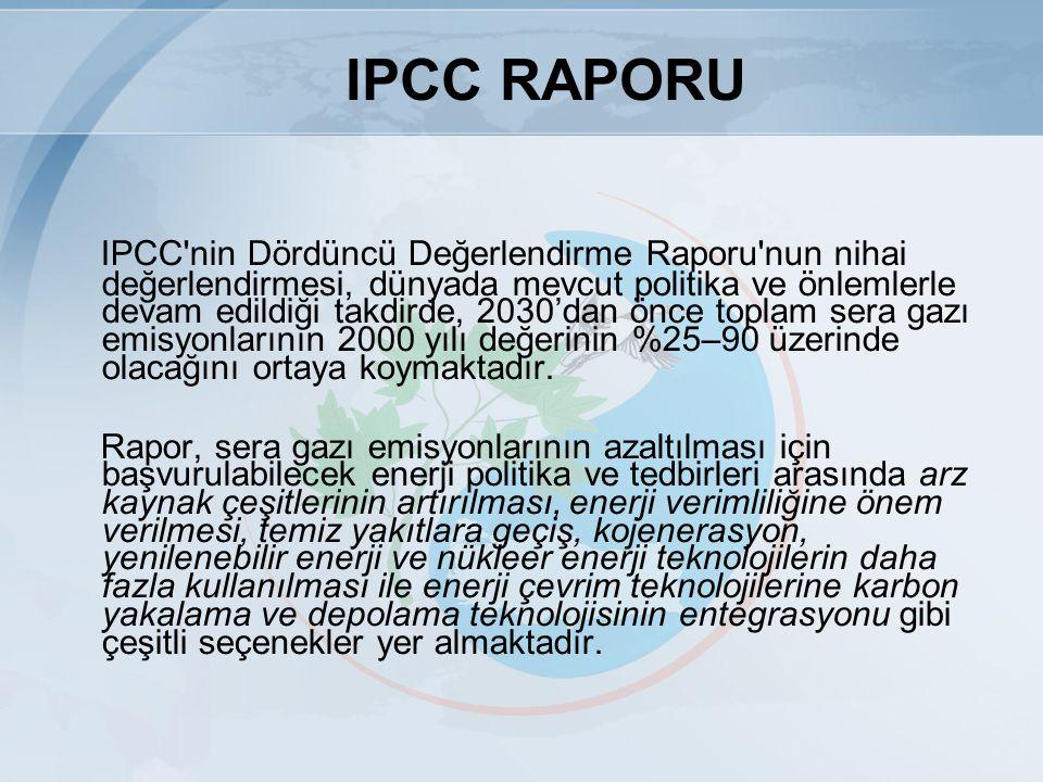 IPCC nin Dördüncü Değerlendirme Raporu nun nihai değerlendirmesi, dünyada mevcut politika ve önlemlerle devam edildiği takdirde, 2030'dan önce toplam sera gazı emisyonlarının 2000 yılı değerinin %25–90 üzerinde olacağını ortaya koymaktadır.