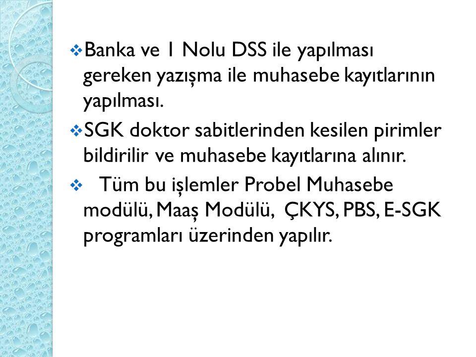  Banka ve 1 Nolu DSS ile yapılması gereken yazışma ile muhasebe kayıtlarının yapılması.  SGK doktor sabitlerinden kesilen pirimler bildirilir ve muh
