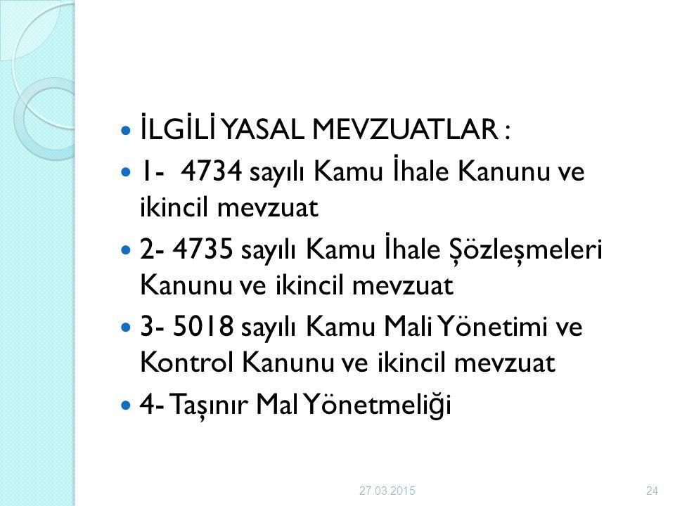 İ LG İ L İ YASAL MEVZUATLAR : 1- 4734 sayılı Kamu İ hale Kanunu ve ikincil mevzuat 2- 4735 sayılı Kamu İ hale Şözleşmeleri Kanunu ve ikincil mevzuat 3