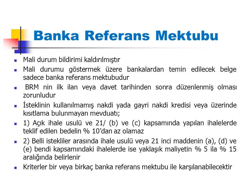 Banka Referans Mektubu Mali durum bildirimi kaldırılmıştır Mali durumu göstermek üzere bankalardan temin edilecek belge sadece banka referans mektubud