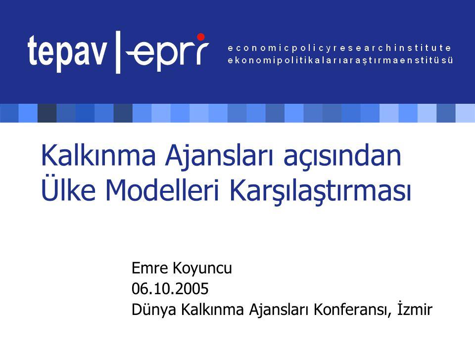 Kalkınma Ajansları açısından Ülke Modelleri Karşılaştırması Emre Koyuncu 06.10.2005 Dünya Kalkınma Ajansları Konferansı, İzmir