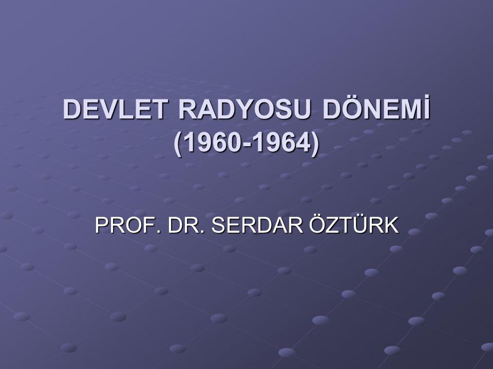 DEVLET RADYOSU DÖNEMİ (1960-1964) PROF. DR. SERDAR ÖZTÜRK