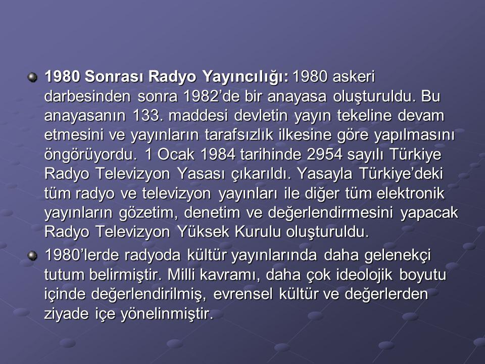 1980 Sonrası Radyo Yayıncılığı: 1980 askeri darbesinden sonra 1982'de bir anayasa oluşturuldu. Bu anayasanın 133. maddesi devletin yayın tekeline deva