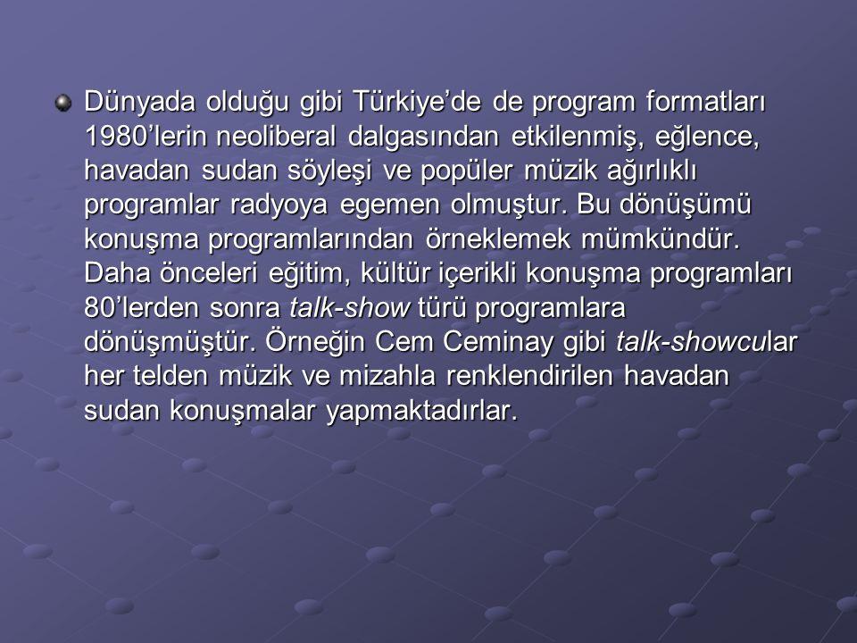 Dünyada olduğu gibi Türkiye'de de program formatları 1980'lerin neoliberal dalgasından etkilenmiş, eğlence, havadan sudan söyleşi ve popüler müzik ağı