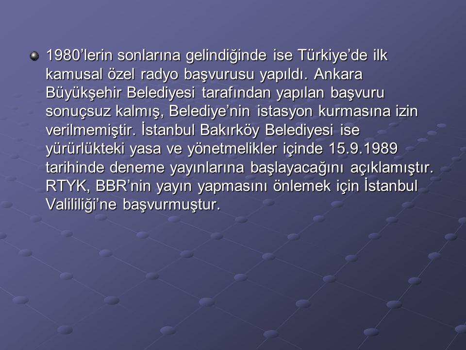1980'lerin sonlarına gelindiğinde ise Türkiye'de ilk kamusal özel radyo başvurusu yapıldı. Ankara Büyükşehir Belediyesi tarafından yapılan başvuru son
