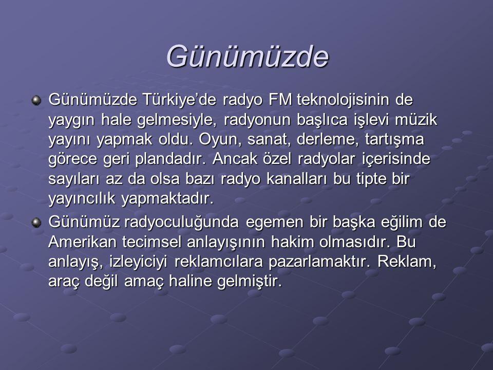 Günümüzde Günümüzde Türkiye'de radyo FM teknolojisinin de yaygın hale gelmesiyle, radyonun başlıca işlevi müzik yayını yapmak oldu. Oyun, sanat, derle