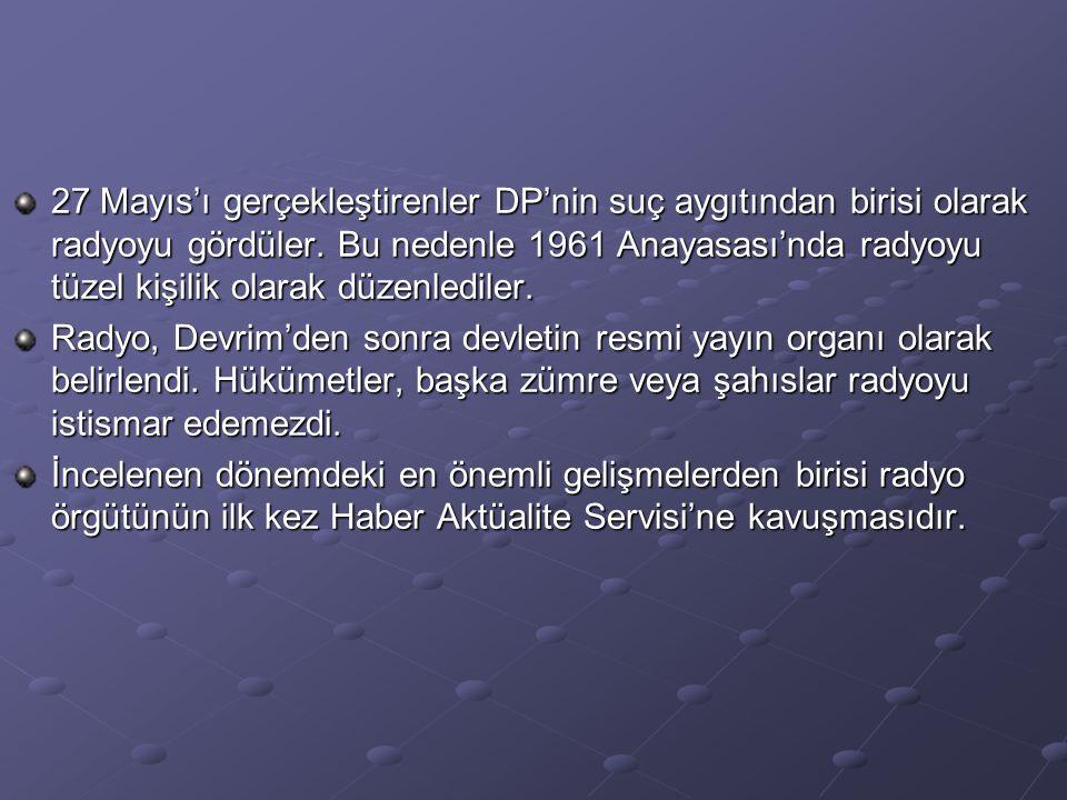 27 Mayıs'ı gerçekleştirenler DP'nin suç aygıtından birisi olarak radyoyu gördüler. Bu nedenle 1961 Anayasası'nda radyoyu tüzel kişilik olarak düzenled
