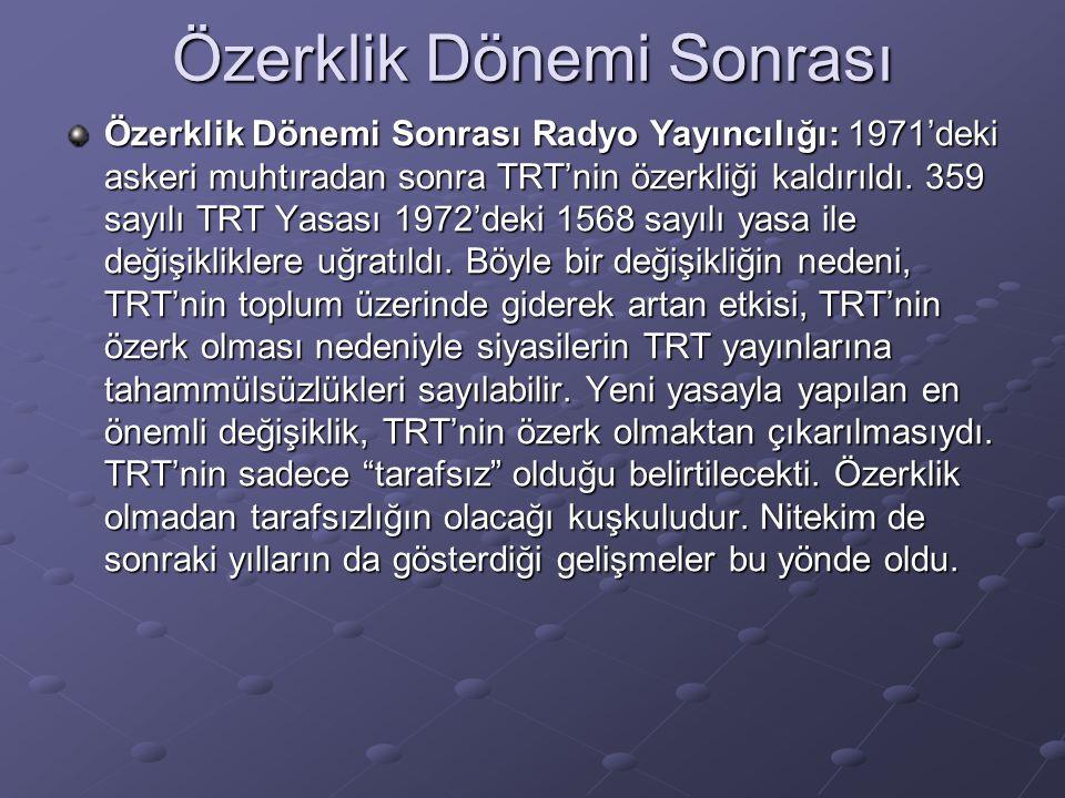 Özerklik Dönemi Sonrası Özerklik Dönemi Sonrası Radyo Yayıncılığı: 1971'deki askeri muhtıradan sonra TRT'nin özerkliği kaldırıldı. 359 sayılı TRT Yasa