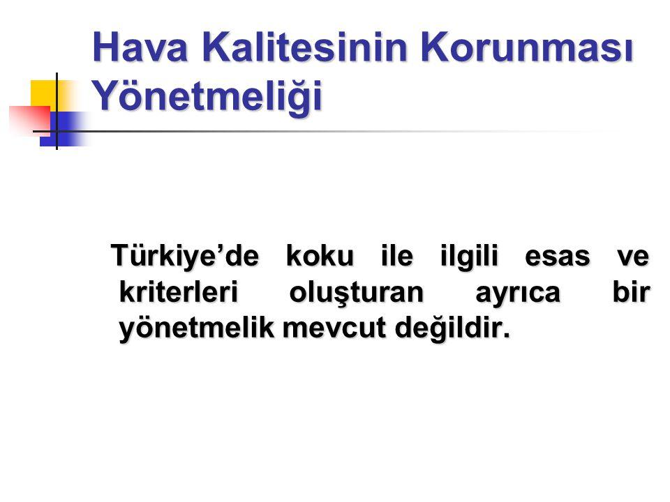 Hava Kalitesinin Korunması Yönetmeliği Türkiye'de koku ile ilgili esas ve kriterleri oluşturan ayrıca bir yönetmelik mevcut değildir. Türkiye'de koku