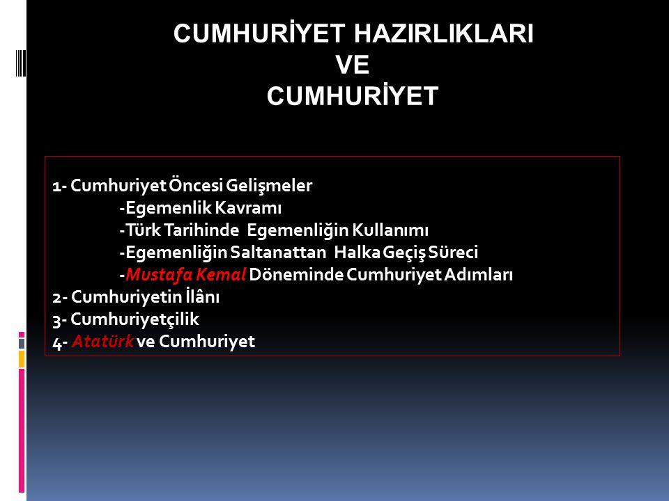 1- Cumhuriyet Öncesi Gelişmeler -Egemenlik Kavramı -Türk Tarihinde Egemenliğin Kullanımı -Egemenliğin Saltanattan Halka Geçiş Süreci -Mustafa Kemal Dö