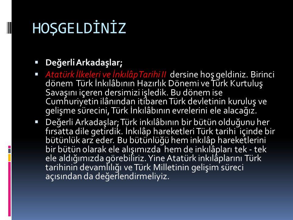 HOŞGELDİNİZ  Değerli Arkadaşlar;  Atatürk İlkeleri ve İnkılâp Tarihi II dersine hoş geldiniz. Birinci dönem Türk İnkılâbının Hazırlık Dönemi ve Türk