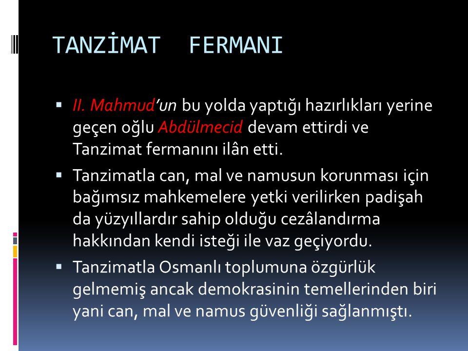 TANZİMAT FERMANI  II. Mahmud'un bu yolda yaptığı hazırlıkları yerine geçen oğlu Abdülmecid devam ettirdi ve Tanzimat fermanını ilân etti.  Tanzimatl