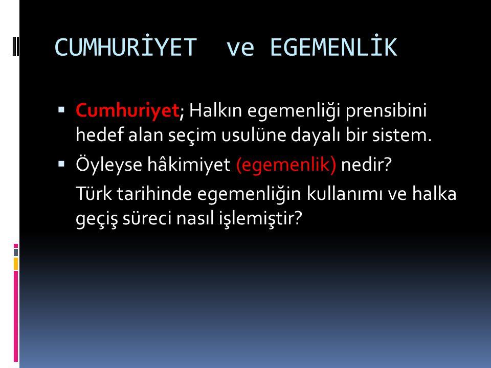 CUMHURİYET ve EGEMENLİK  Cumhuriyet; Halkın egemenliği prensibini hedef alan seçim usulüne dayalı bir sistem.  Öyleyse hâkimiyet (egemenlik ) nedir?