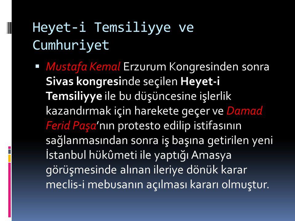 Heyet-i Temsiliyye ve Cumhuriyet  Mustafa Kemal Erzurum Kongresinden sonra Sivas kongresinde seçilen Heyet-i Temsiliyye ile bu düşüncesine işlerlik k