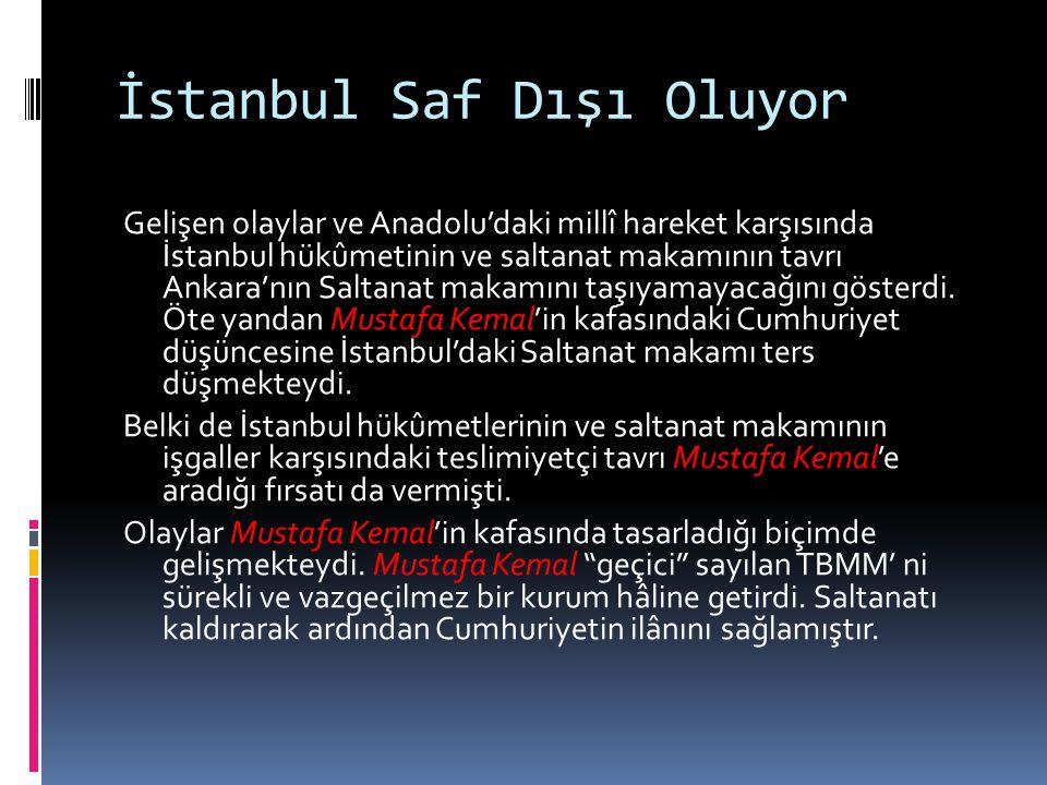 İstanbul Saf Dışı Oluyor Gelişen olaylar ve Anadolu'daki millî hareket karşısında İstanbul hükûmetinin ve saltanat makamının tavrı Ankara'nın Saltanat
